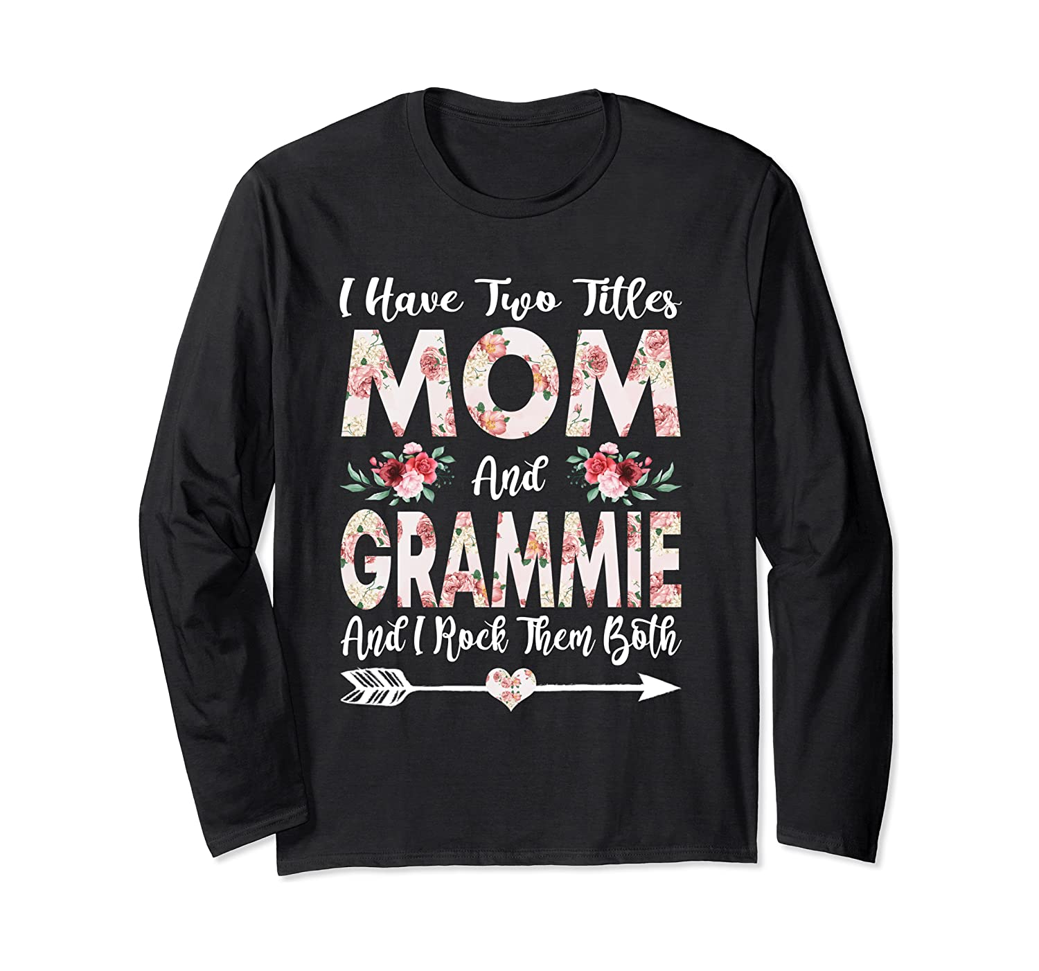 I Have Two Titles Mom And Grammie Flowers Mother's Day Long Sleeve T-Shirt-Awarplus