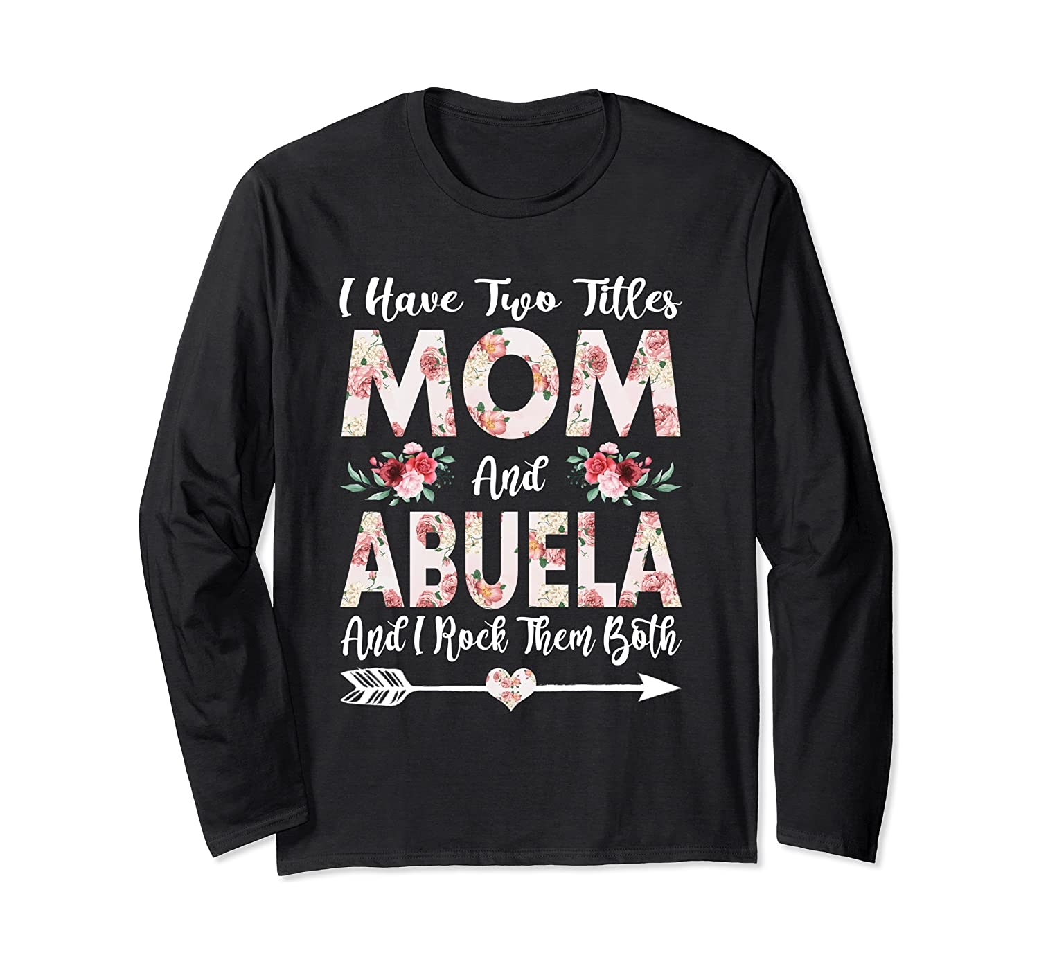 I Have Two Titles Mom And Abuela Flowers Mother's Day Long Sleeve T-Shirt-Awarplus