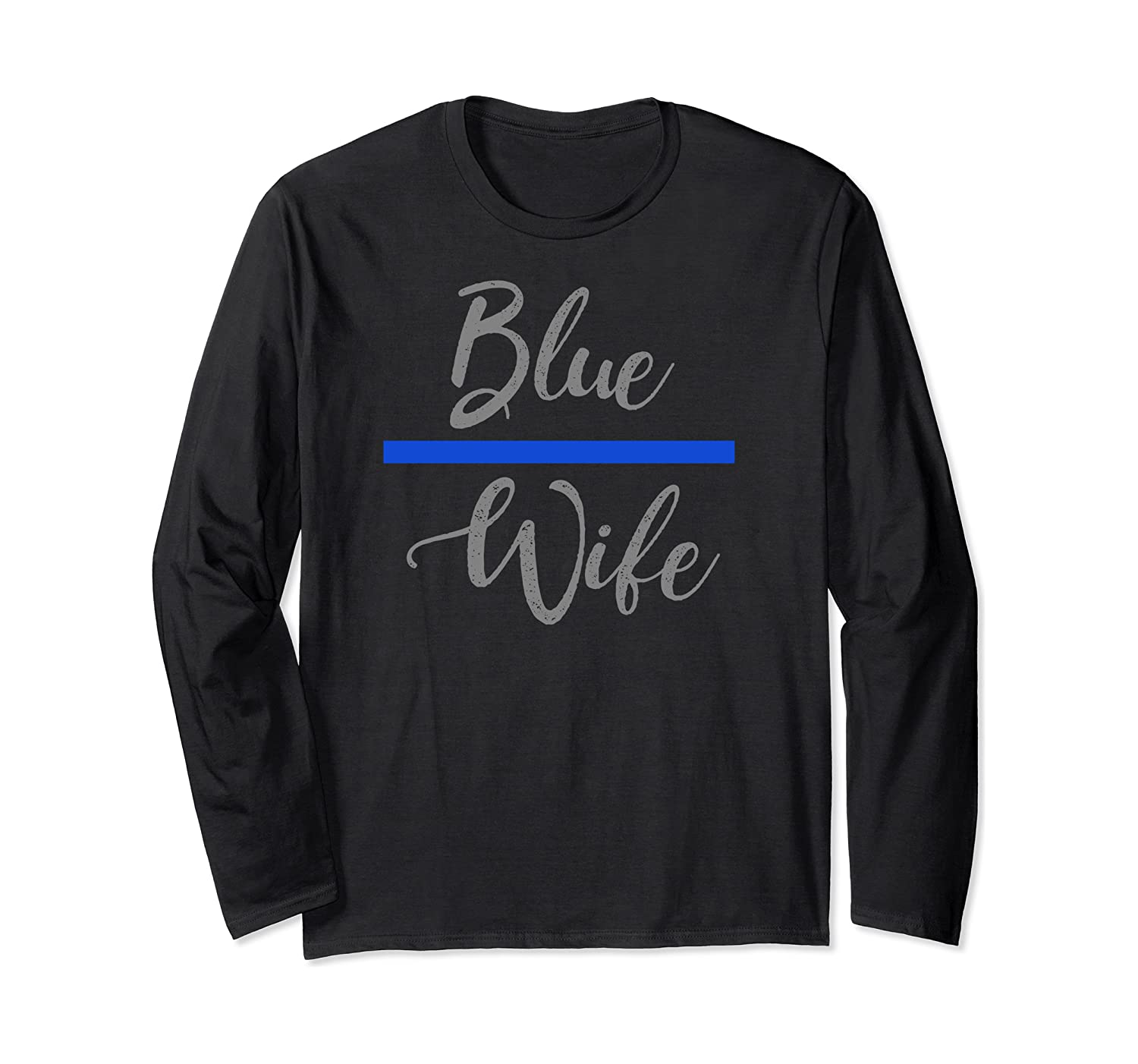 Blue Wife Thin Blue Line - Police Wife Forever Shirts Long Sleeve T-shirt