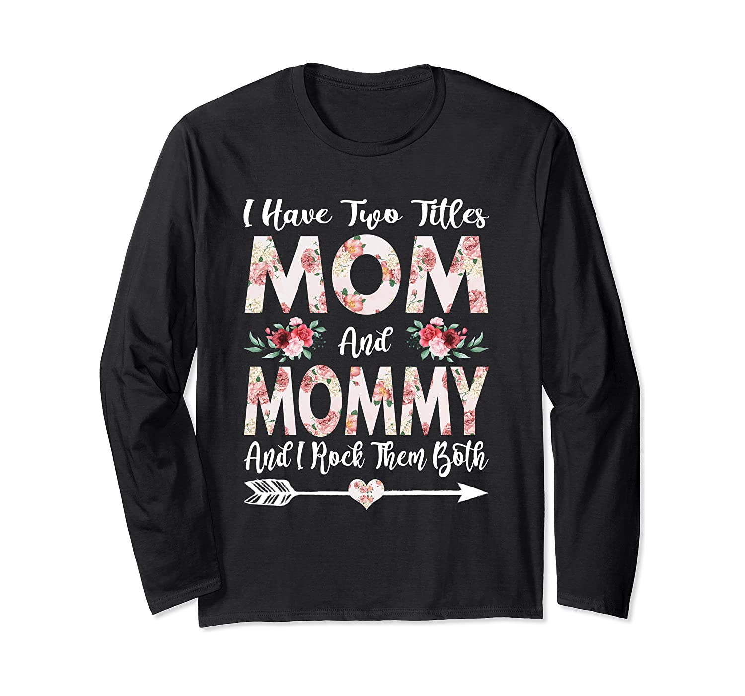 I Have Two Titles Mom And Mommy Flowers Mother's Day Long Sleeve T-Shirt-Awarplus