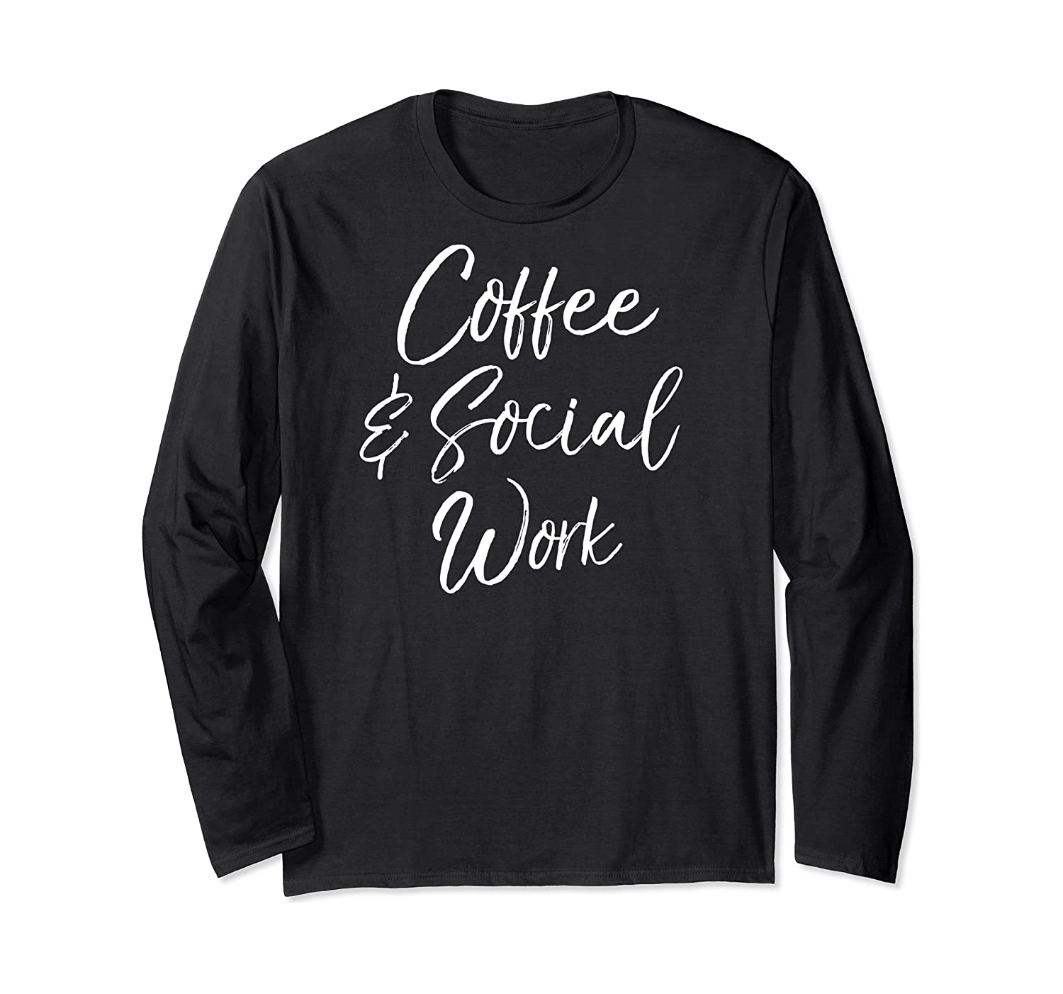 Cute Social Worker Gift For Funny Coffee Social Work Shirts Long Sleeve T-shirt