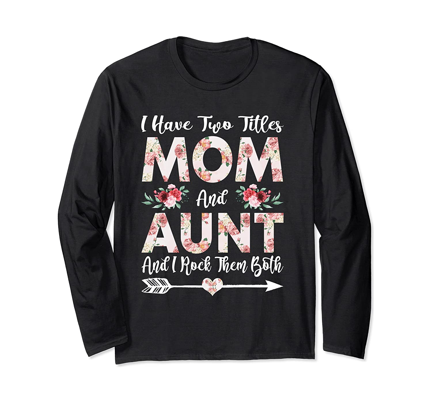 I Have Two Titles Mom And Aunt Flowers Mother's Day Long Sleeve T-Shirt-Awarplus