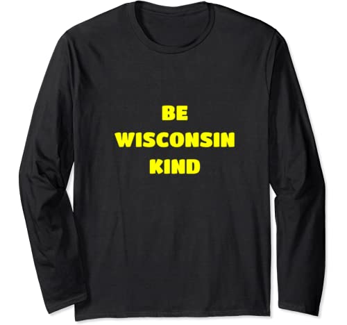 Be Wisconsin Kind Midwest Kindness Long Sleeve T Shirt