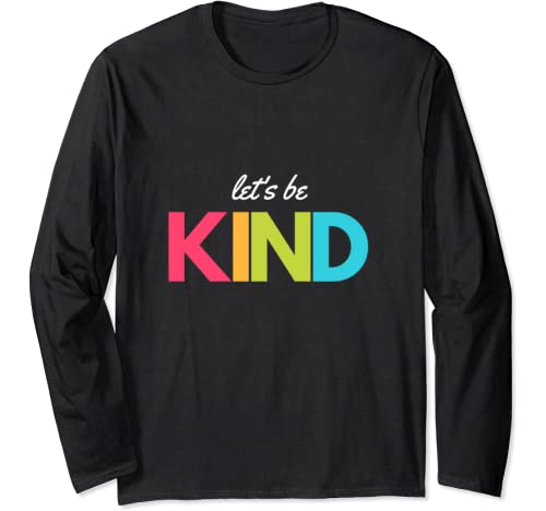 Lets Be Kind Colorful Positive Message Long Sleeve T Shirt