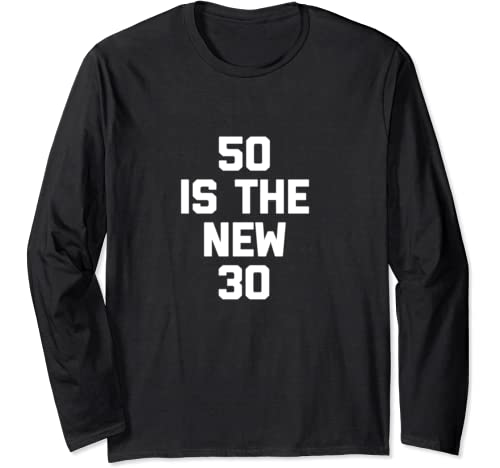 50 Is The New 30 T Shirt Funny Saying 50th Birthday Humor Long Sleeve T Shirt