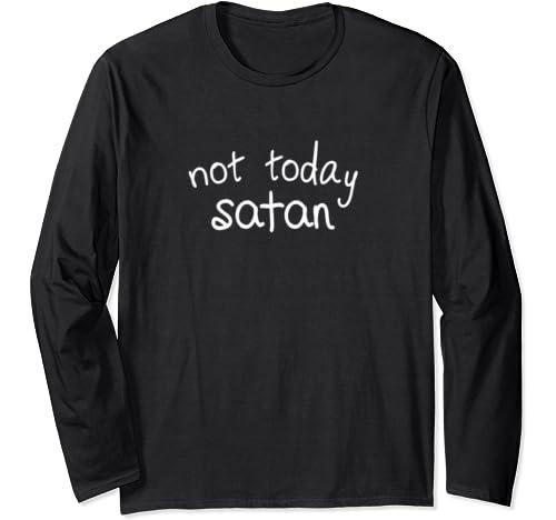 Not Today Satan Long Sleeve T Shirt
