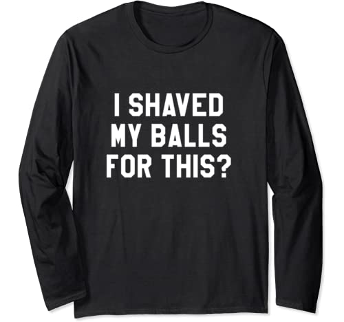 I Shaved My Balls For This Shirt,It's Game Day Y'all,Gameday Long Sleeve T Shirt