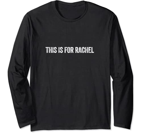 This Is For Rachel Long Sleeve T Shirt