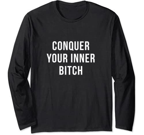 Conquer Your Inner Bitch Novelty Motivation Gift Long Sleeve T Shirt