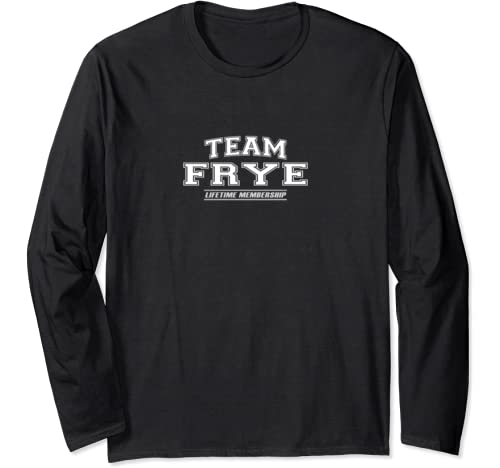 Team Frye | Proud Family Surname, Last Name Gift Long Sleeve T Shirt