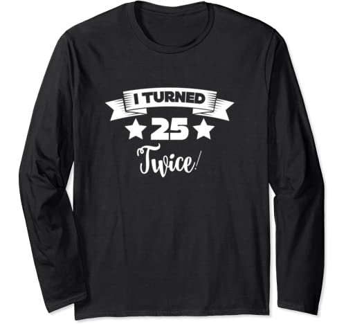 I Turned 25 Twice Funny 50 Years Old 50th Birthday Gift Long Sleeve T Shirt