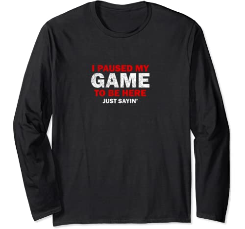 """Awesome Retro """"I Paused My Game To Be Here. Just Sayin'"""" Long Sleeve T Shirt"""