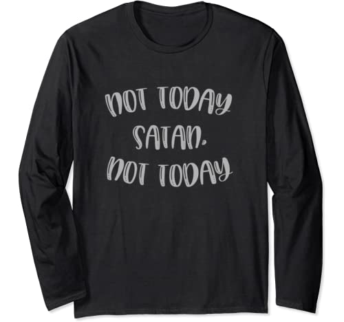 Not Today Satan, Not Today Funny Graphic Casual Long Sleeve T Shirt