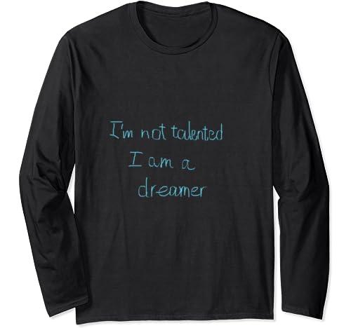 I Am Not Talented I Am A Dreamwalker Long Sleeve T Shirt