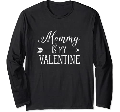Mommy Is My Valentine Funny Cute Valentine's Day Boy Girl Long Sleeve T Shirt