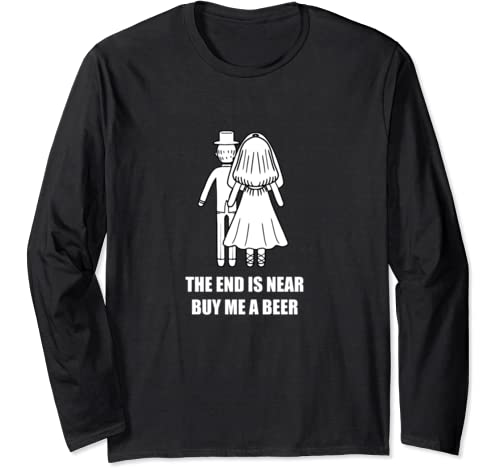 The End Is Near Buy Me A Beer Cool Bachelor Party Groom Gift Long Sleeve T Shirt