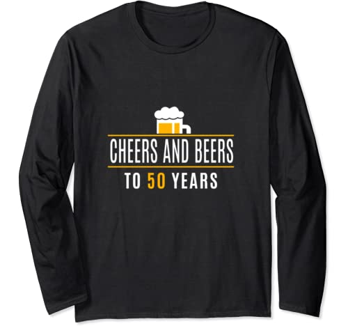 Funny 50th Birthday Cheers And Beers For 50 Years Long Sleeve T Shirt