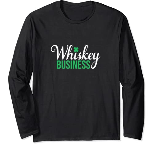 Whiskey Business   St Patricks Day, St. Paddy's Day Long Sleeve T Shirt