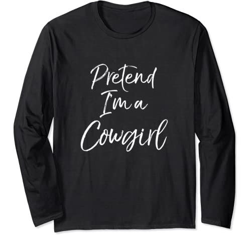 Easy Halloween Costume Cute Lazy Funny Pretend I'm A Cowgirl Long Sleeve T Shirt