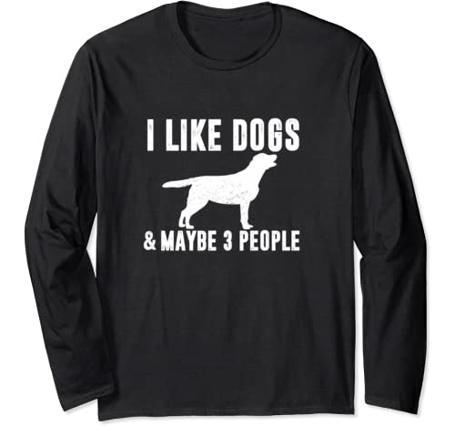 I Like Dogs & Maybe 3 People Funny Lab Mom Dog Lover Sarcasm Long Sleeve T Shirt