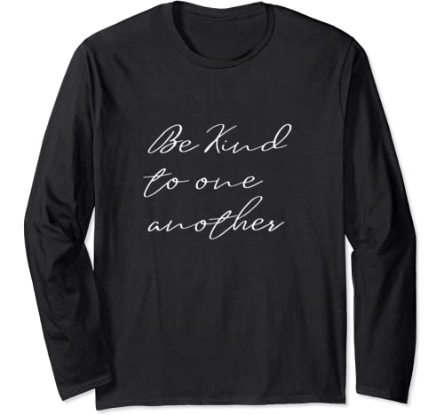 Kindness   Be Kind To One Another   Social Justice Long Sleeve T Shirt