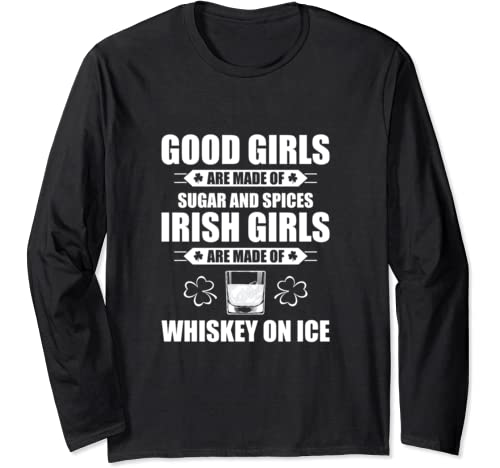 Irish Girls Are Made Of Whiskey On Ice St Patricks Day Party Long Sleeve T Shirt