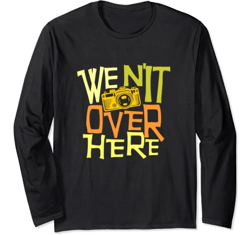 We N'it Over Here Long Sleeve T Shirt