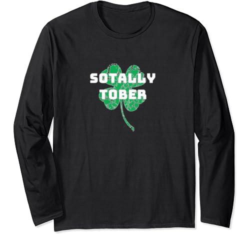 St. Patty's Day Sotally Tober Irish Shamrock Leprechaun Long Sleeve T Shirt