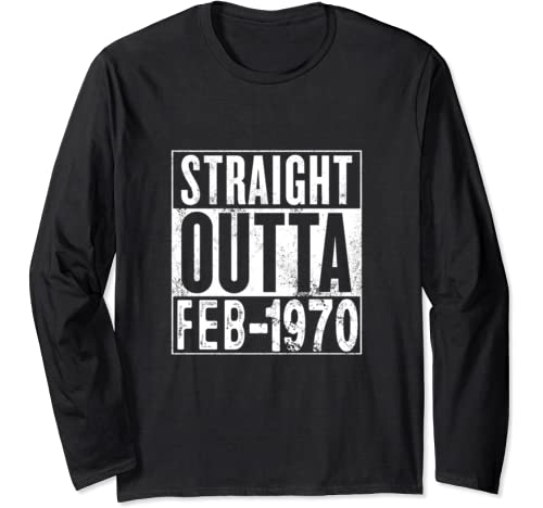 Straight Outta February 1970 50th Birthday Gift 50 Year Old Long Sleeve T Shirt