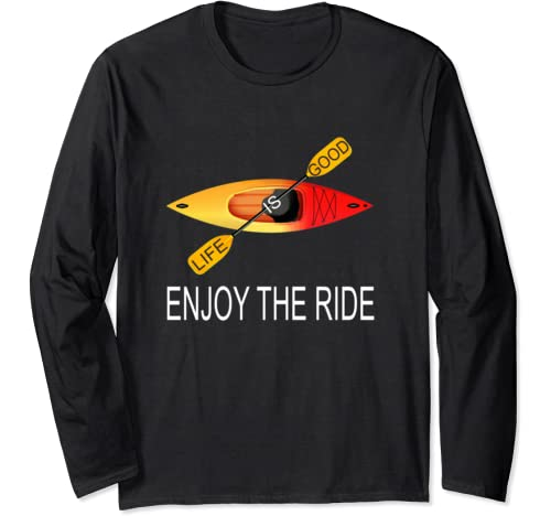 Life Is Good Enjoy The Ride Kayak T Shirt Kayaking Tee Long Sleeve T Shirt