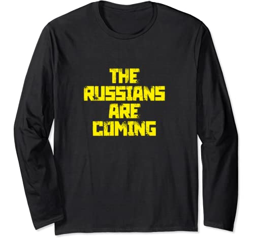 The Russians Are Coming Anti Trump Protest Long Sleeve T Shirt