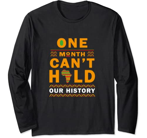 Black History Month Gift, One Month Can't Hold Our History Long Sleeve T Shirt