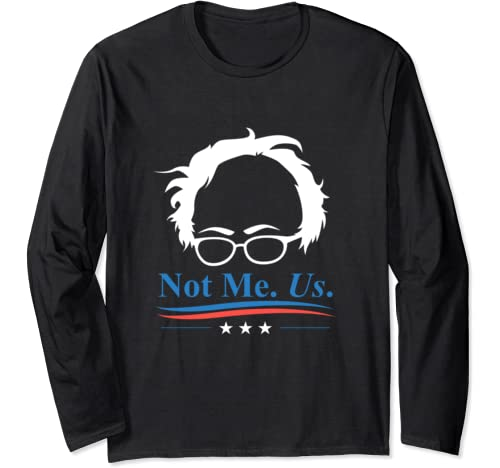 Not Me Us Bernie Sanders 2020 Campaign For President Long Sleeve T Shirt