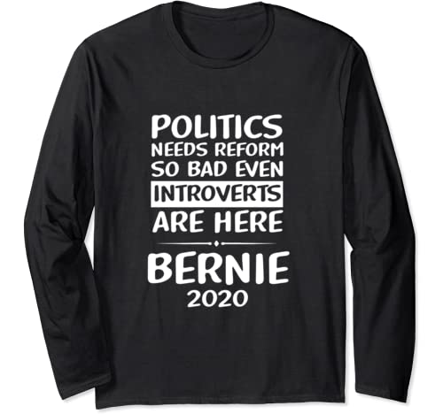 Vote Bernie Sanders 2020 Introverts Liberals Elect Bernie Long Sleeve T Shirt