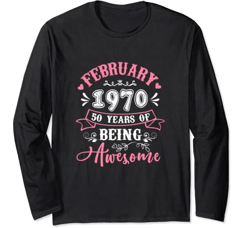 February 1970 50th Birthday Gifts 50 Years Of Being Awesome Long Sleeve T Shirt