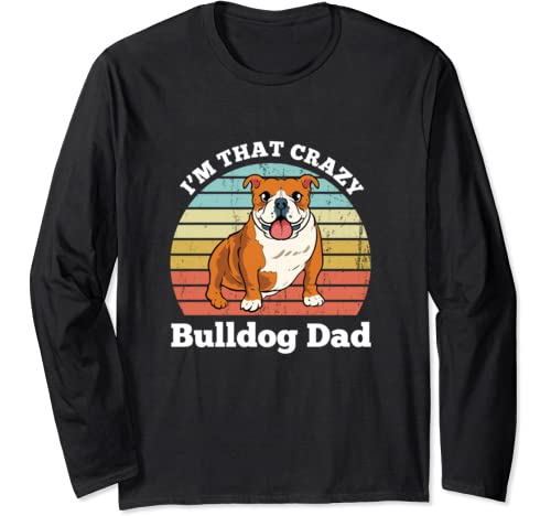 I'm That Crazy Bulldog Dad Funny Bulldog Dog Dad Long Sleeve T Shirt