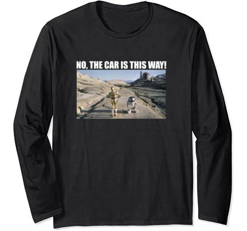 Star Wars C 3 Po & R2 D2 No The Car Is This Way Long Sleeve T Shirt
