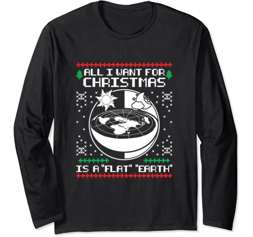 All I Want For Christmas Is A Flat Earth Ugly Sweater Funny Long Sleeve T Shirt