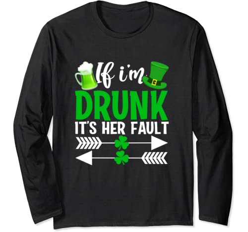 If I'm Drunk It's Her Fault Best Friend St Patrick's Gifts Long Sleeve T Shirt