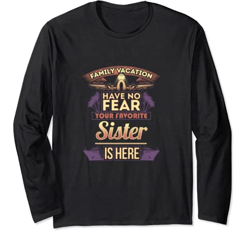 Sister Gifts Family Vacation Have No Fear T Long Sleeve T Shirt