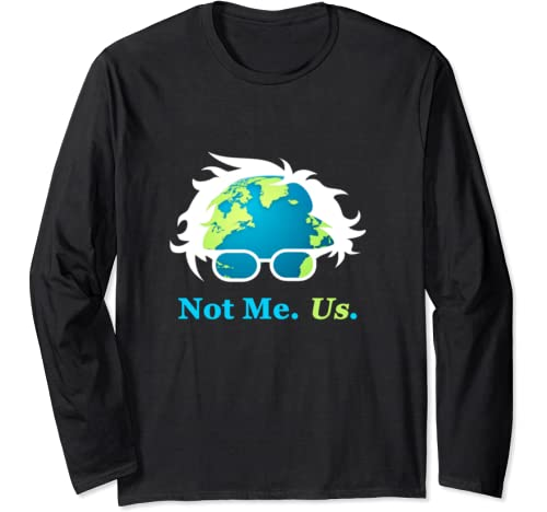 Not Me Us Bernie Sanders For President Earth Day 2020 Long Sleeve T Shirt