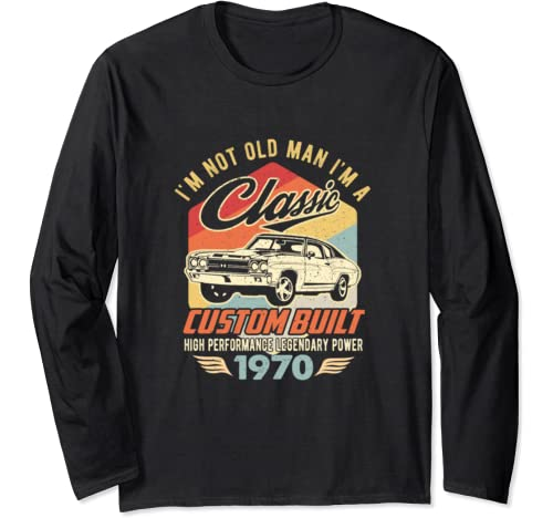 I'm Not Old Man Classic 1970   50th Birthday Gift For Men Long Sleeve T Shirt