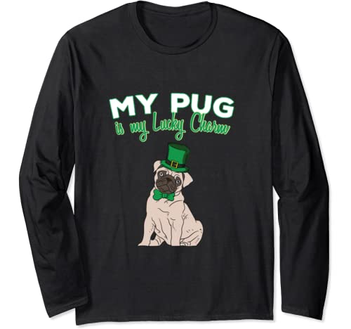 My Pug Is My Lucky Charm Funny Pugs Dog St Patricks Day Dogs Long Sleeve T Shirt
