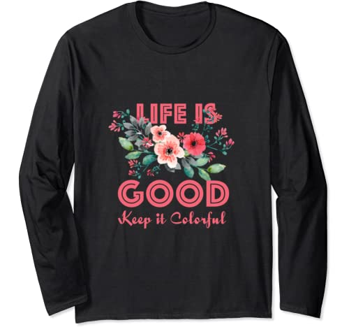 Life Is Good, Keep It Colorful   Cute Gift Tee Long Sleeve T Shirt