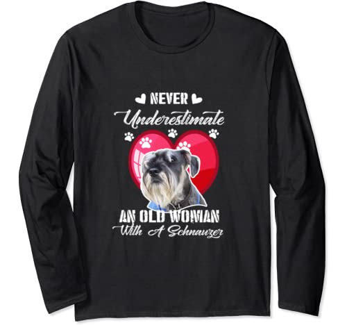Never Underestimate An Old Woman With A Schnauzer Dog Lover Long Sleeve T Shirt