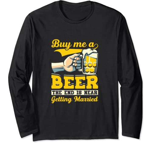 Fiance Bachelor Party Gifts Buy Me A Beer End Is Near Long Sleeve T Shirt