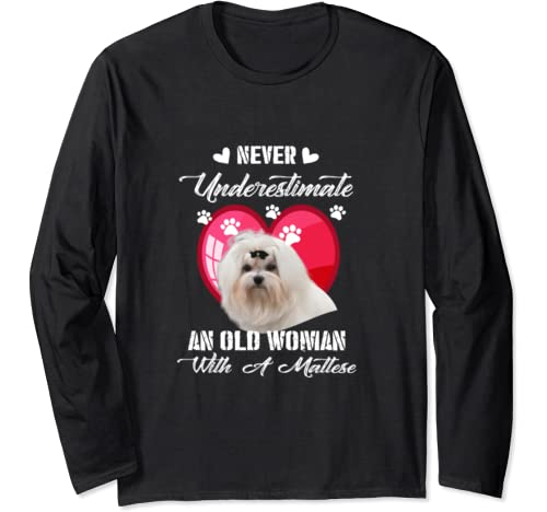 Never Underestimate An Old Woman With A Maltese Dog Lover Long Sleeve T Shirt