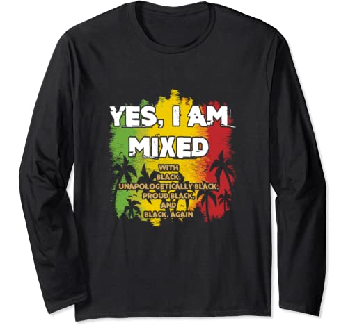 Black History Month   Yes I Am Mixed   Black Is Beautiful Long Sleeve T Shirt