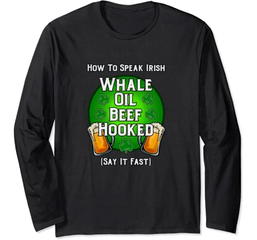 How To Speak Irish Whale Oil Beef Hooked St Patrick's Day Long Sleeve T Shirt
