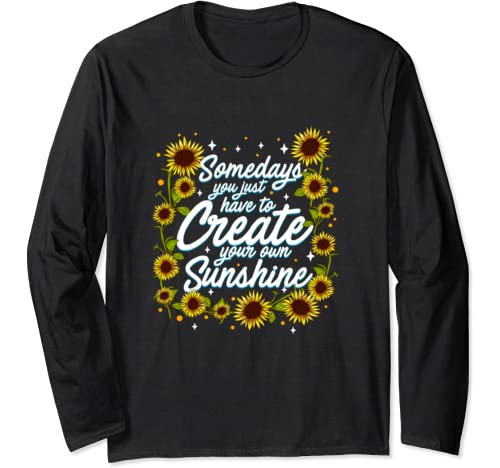 Positive Motivation Create Your Own Sunshine Sunflower Long Sleeve T Shirt